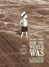 First Second: How the World Was: A California Childhood